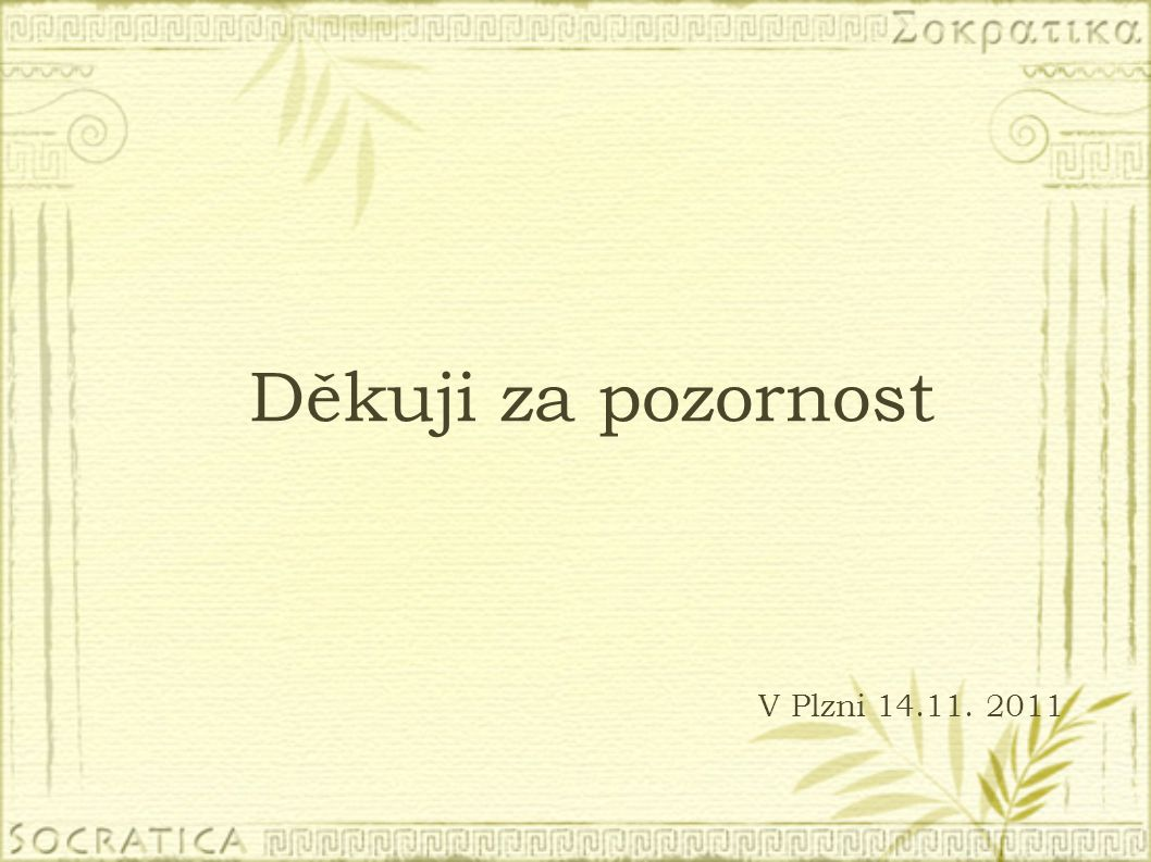 V Plzni 14.11. 2011 Děkuji za pozornost