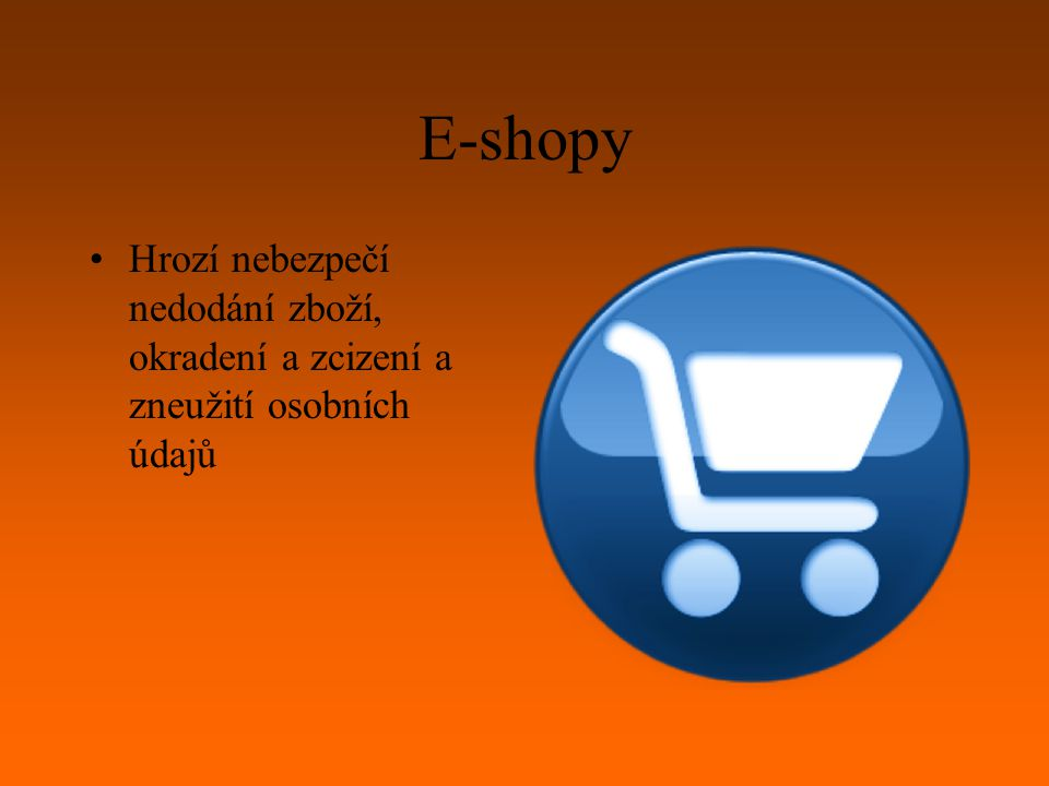 E-shopy Hrozí nebezpečí nedodání zboží, okradení a zcizení a zneužití osobních údajů