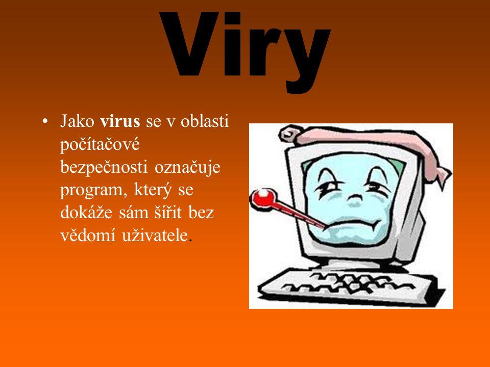 Viry Jako virus se v oblasti počítačové bezpečnosti označuje program, který se dokáže sám šířit bez vědomí uživatele.