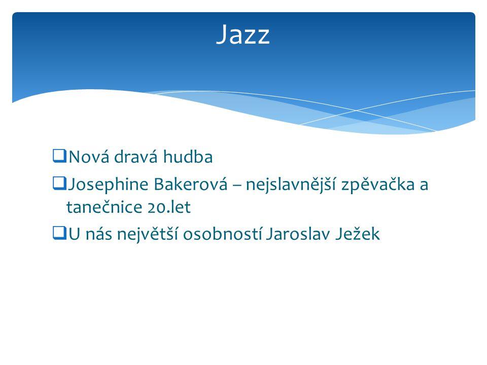 Jazz Nová dravá hudba. Josephine Bakerová – nejslavnější zpěvačka a tanečnice 20.let.