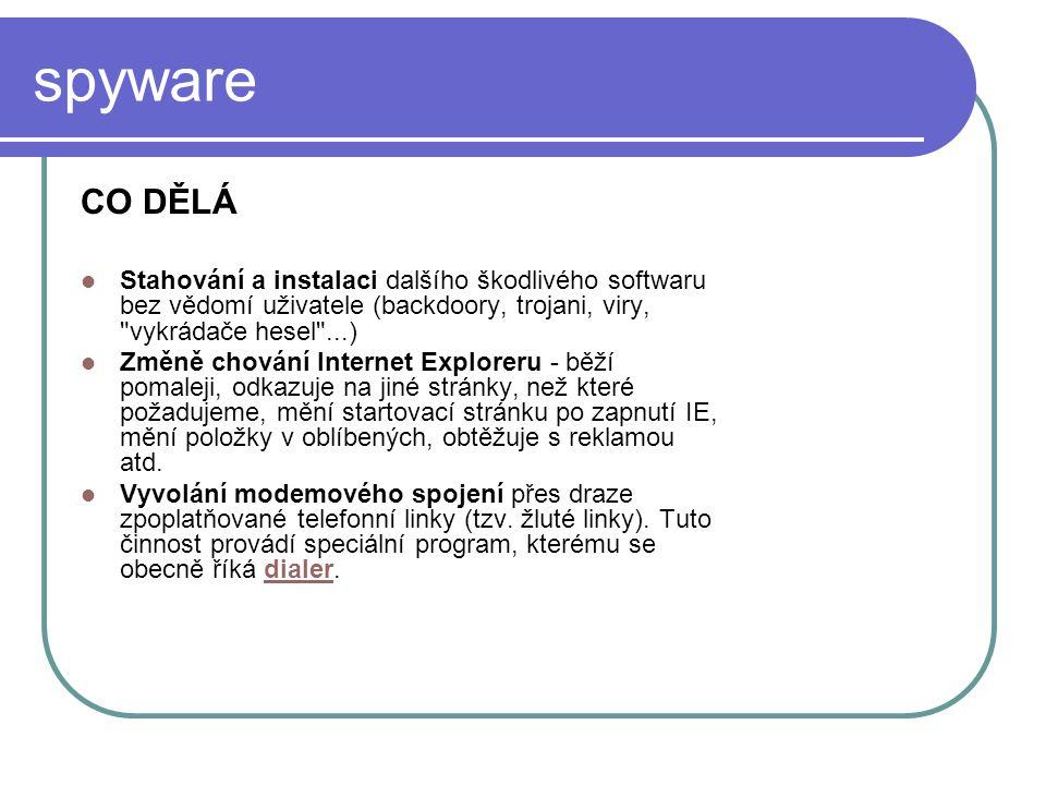 spyware CO DĚLÁ. Stahování a instalaci dalšího škodlivého softwaru bez vědomí uživatele (backdoory, trojani, viry, vykrádače hesel ...)