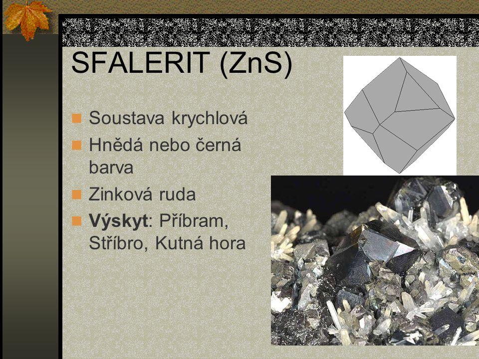 SFALERIT (ZnS) Soustava krychlová Hnědá nebo černá barva Zinková ruda