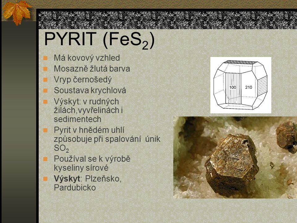 PYRIT (FeS2) Má kovový vzhled Mosazně žlutá barva Vryp černošedý