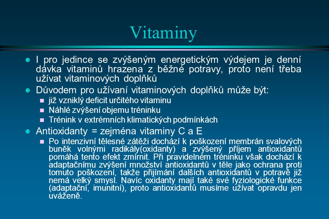 Vitaminy I pro jedince se zvýšeným energetickým výdejem je denní dávka vitaminů hrazena z běžné potravy, proto není třeba užívat vitaminových doplňků.