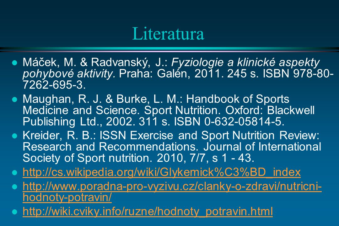 Literatura Máček, M. & Radvanský, J.: Fyziologie a klinické aspekty pohybové aktivity. Praha: Galén, 2011. 245 s. ISBN 978-80-7262-695-3.