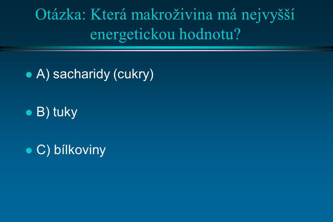 Otázka: Která makroživina má nejvyšší energetickou hodnotu