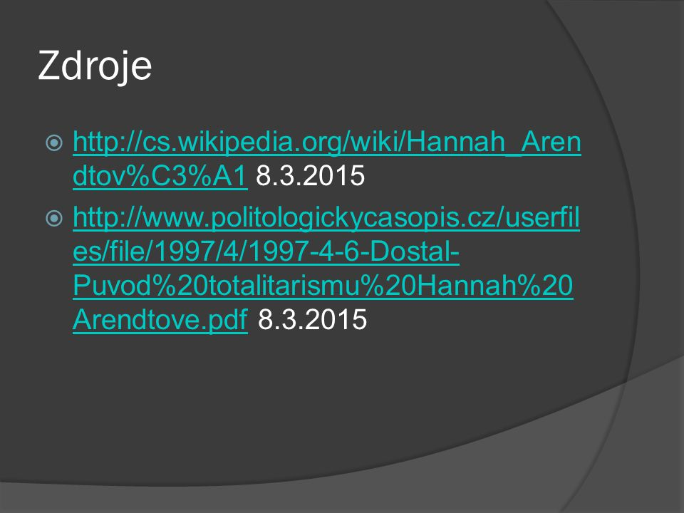 Zdroje http://cs.wikipedia.org/wiki/Hannah_Arendtov%C3%A1 8.3.2015