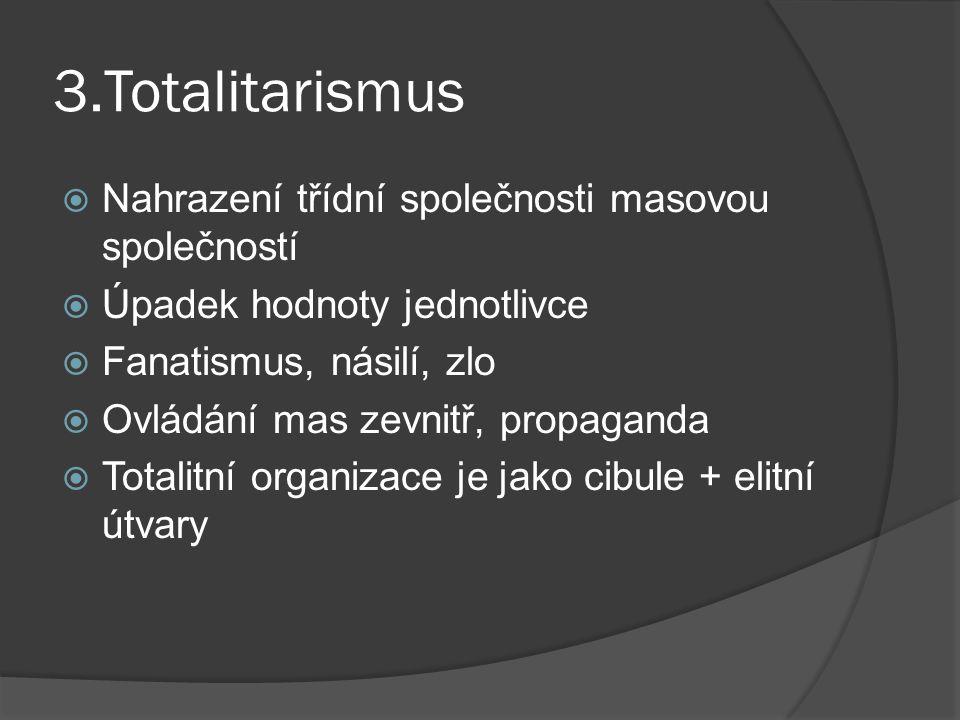 3.Totalitarismus Nahrazení třídní společnosti masovou společností