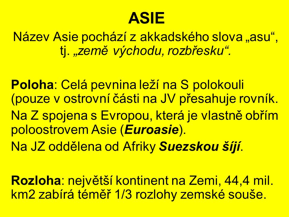 """ASIE Název Asie pochází z akkadského slova """"asu , tj. """"země východu, rozbřesku ."""