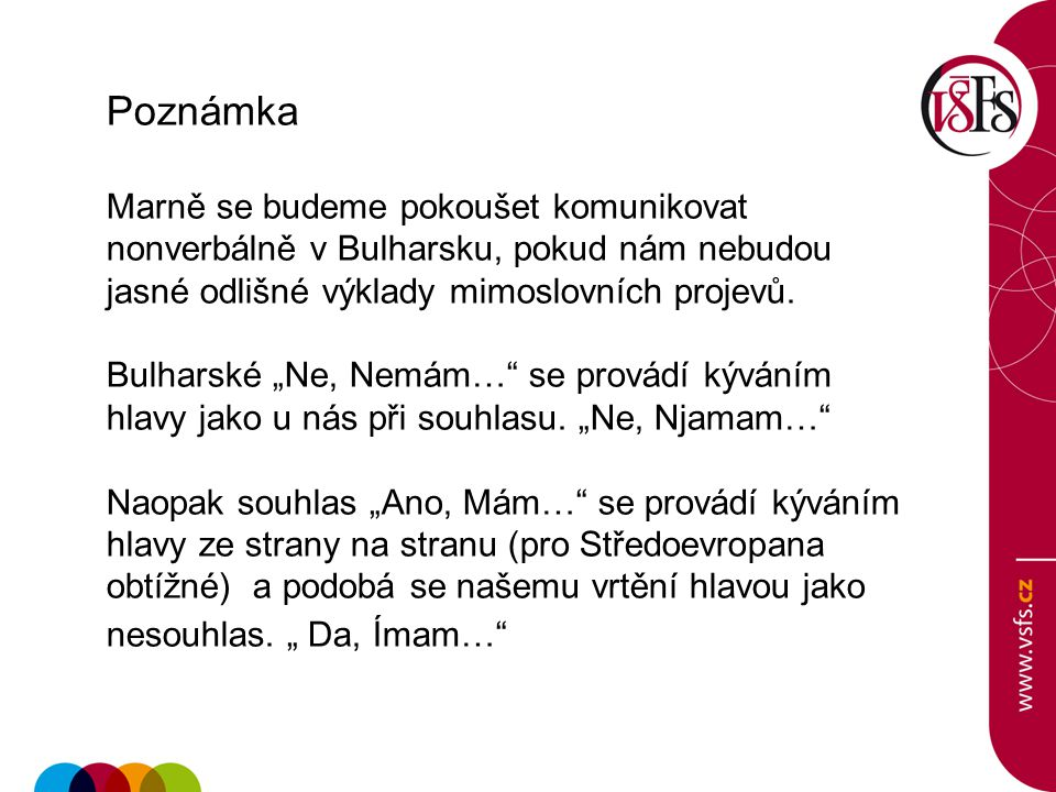 Poznámka Marně se budeme pokoušet komunikovat nonverbálně v Bulharsku, pokud nám nebudou jasné odlišné výklady mimoslovních projevů.