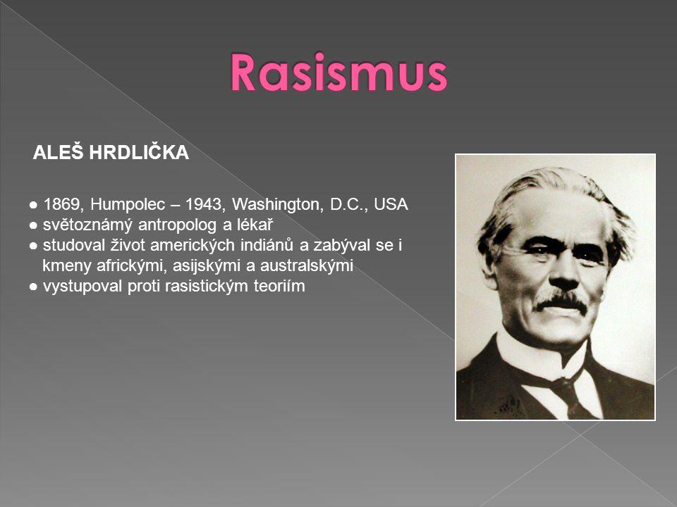 Rasismus ALEŠ HRDLIČKA ● 1869, Humpolec – 1943, Washington, D.C., USA