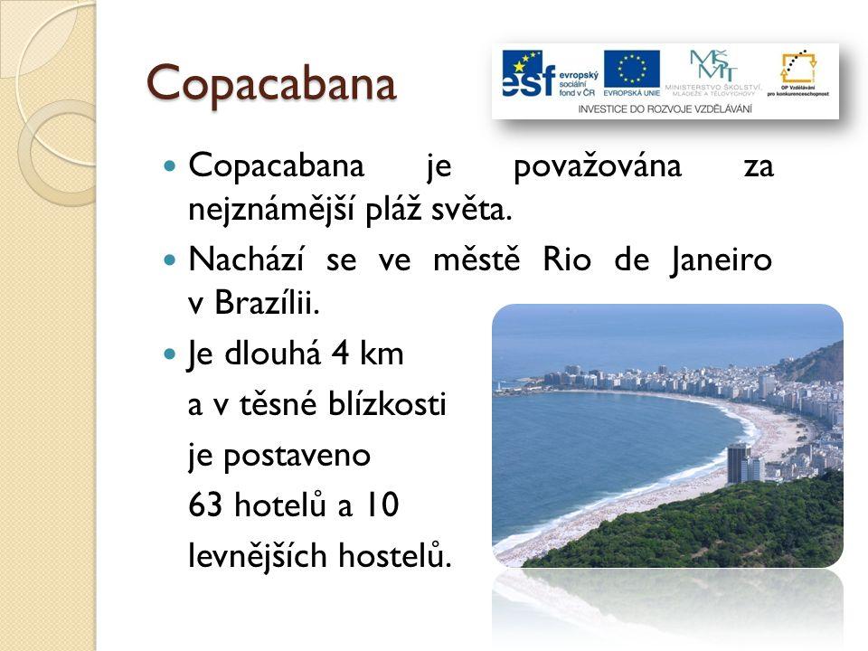 Copacabana Copacabana je považována za nejznámější pláž světa.