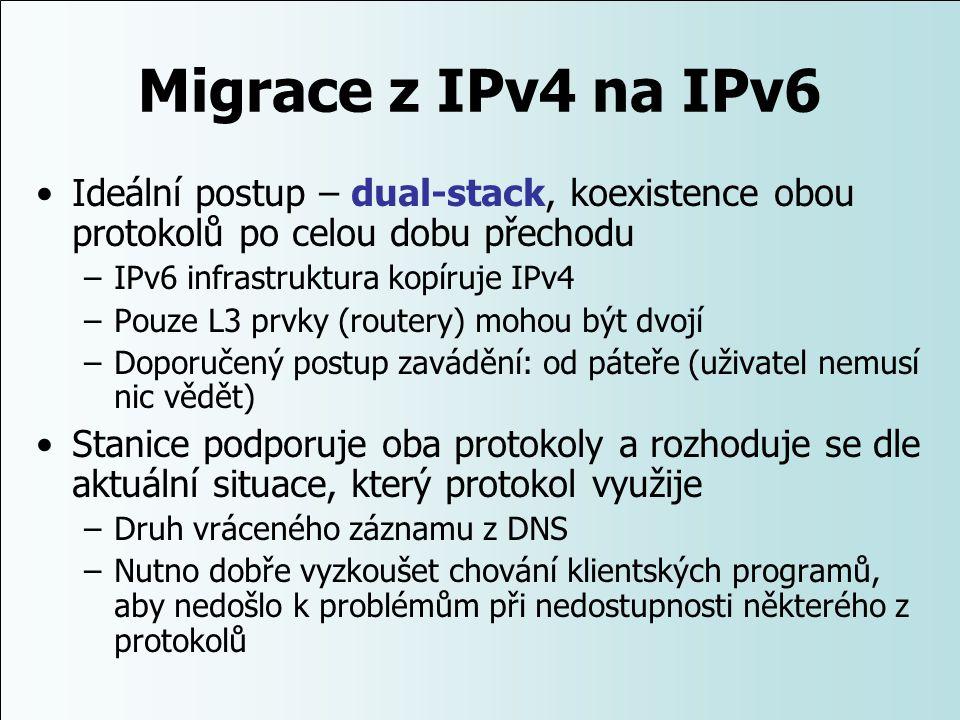 Migrace z IPv4 na IPv6 Ideální postup – dual-stack, koexistence obou protokolů po celou dobu přechodu.