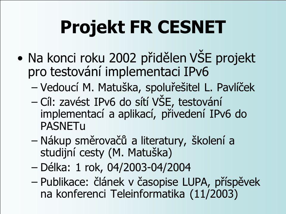 Projekt FR CESNET Na konci roku 2002 přidělen VŠE projekt pro testování implementaci IPv6. Vedoucí M. Matuška, spoluřešitel L. Pavlíček.