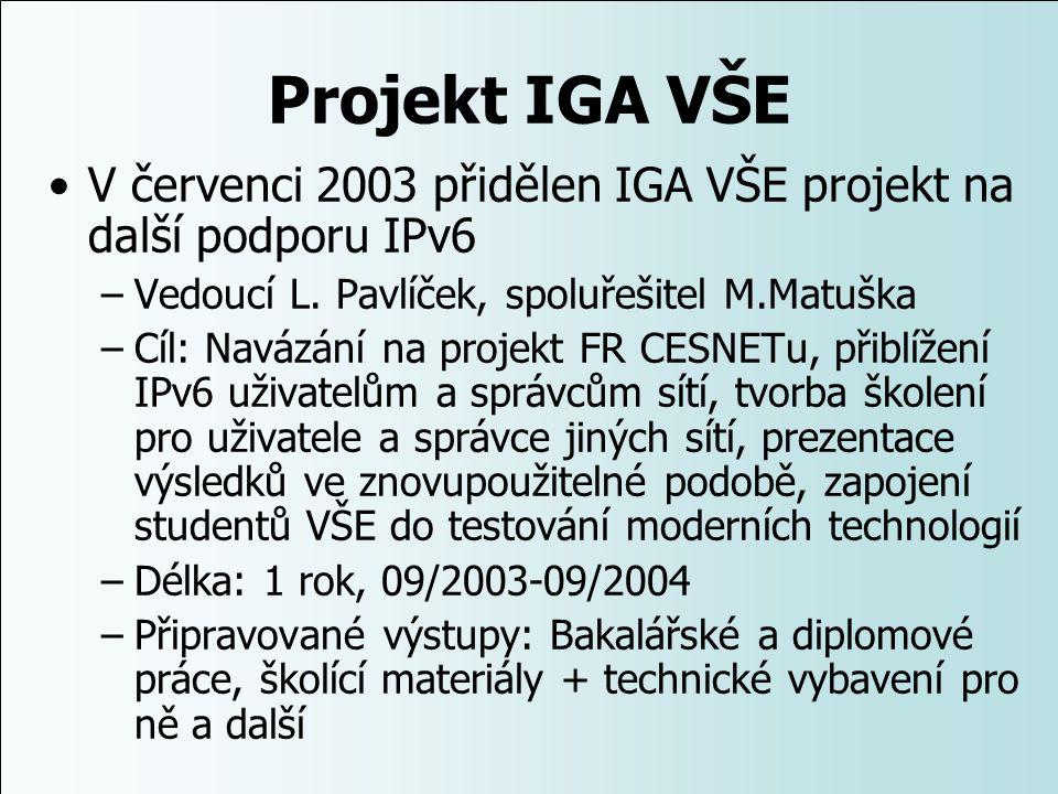 Projekt IGA VŠE V červenci 2003 přidělen IGA VŠE projekt na další podporu IPv6. Vedoucí L. Pavlíček, spoluřešitel M.Matuška.