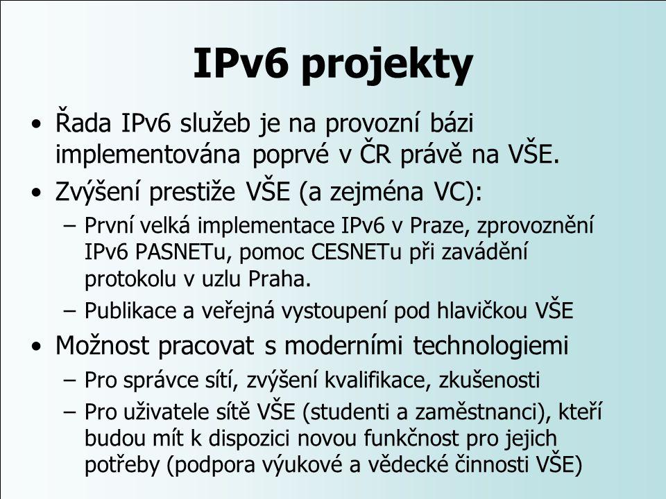 IPv6 projekty Řada IPv6 služeb je na provozní bázi implementována poprvé v ČR právě na VŠE. Zvýšení prestiže VŠE (a zejména VC):