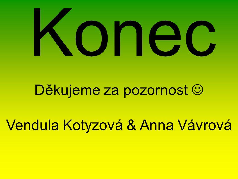 Děkujeme za pozornost  Vendula Kotyzová & Anna Vávrová
