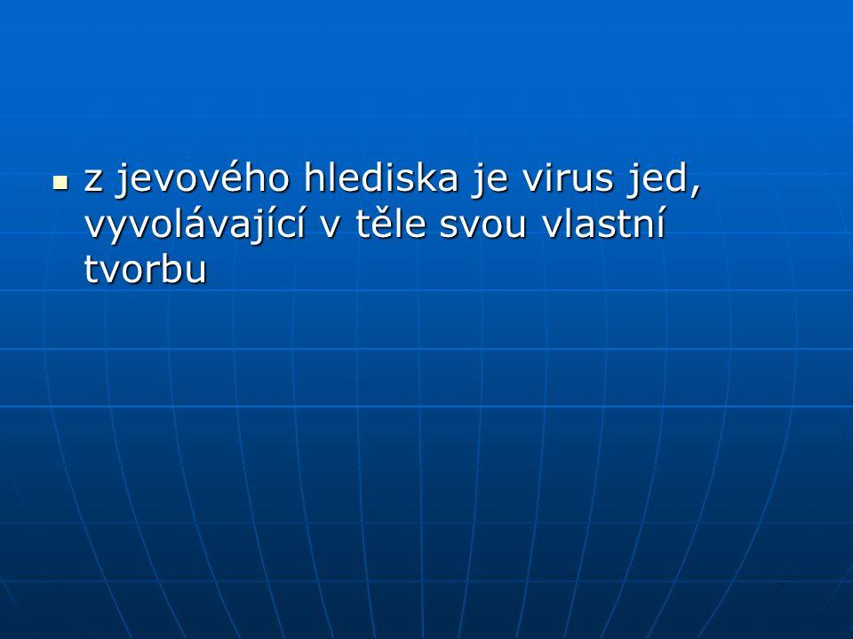 z jevového hlediska je virus jed, vyvolávající v těle svou vlastní tvorbu