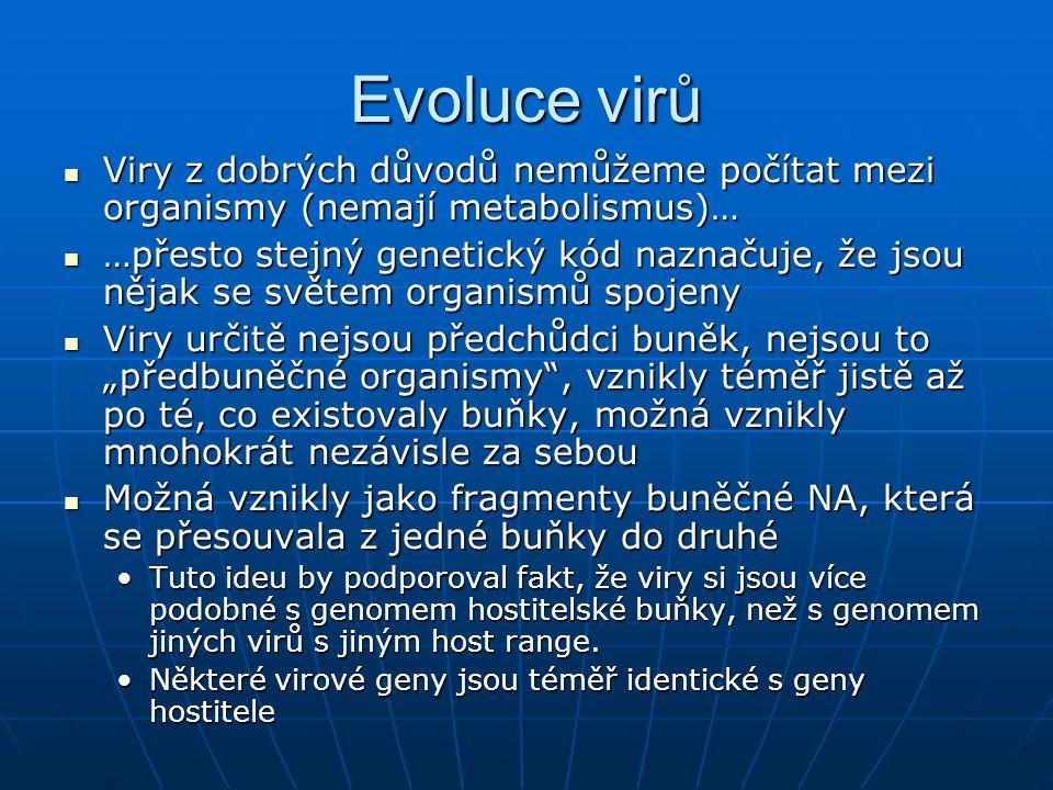 Evoluce virů Viry z dobrých důvodů nemůžeme počítat mezi organismy (nemají metabolismus)…