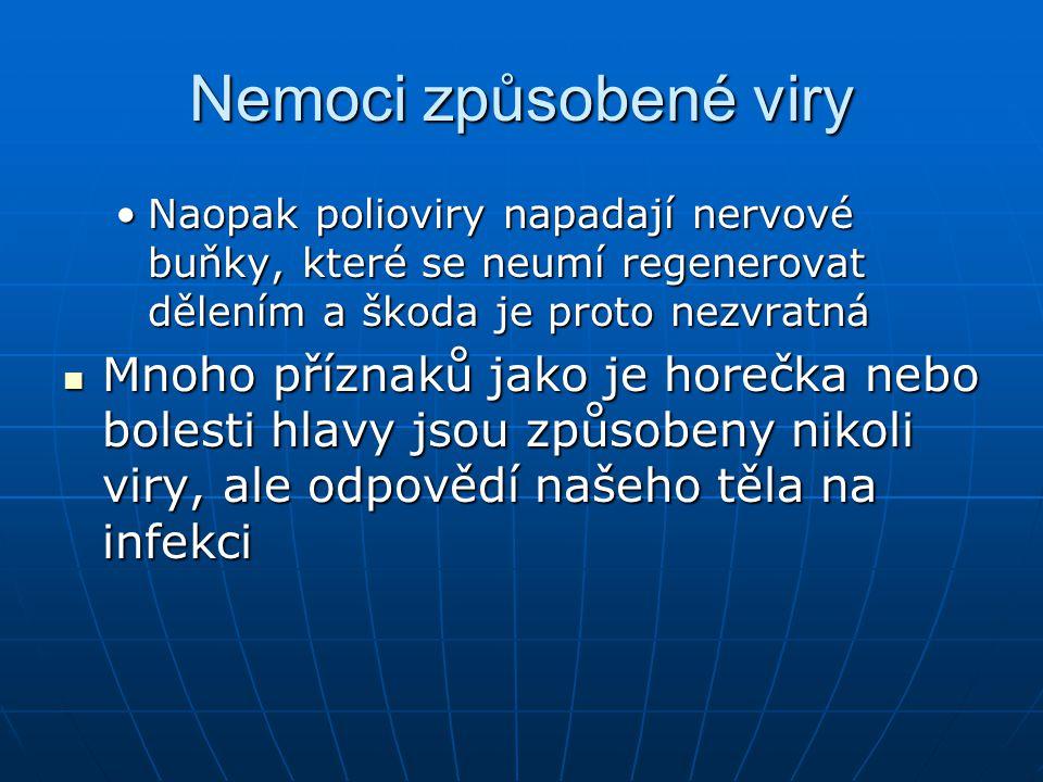 Nemoci způsobené viry Naopak polioviry napadají nervové buňky, které se neumí regenerovat dělením a škoda je proto nezvratná.
