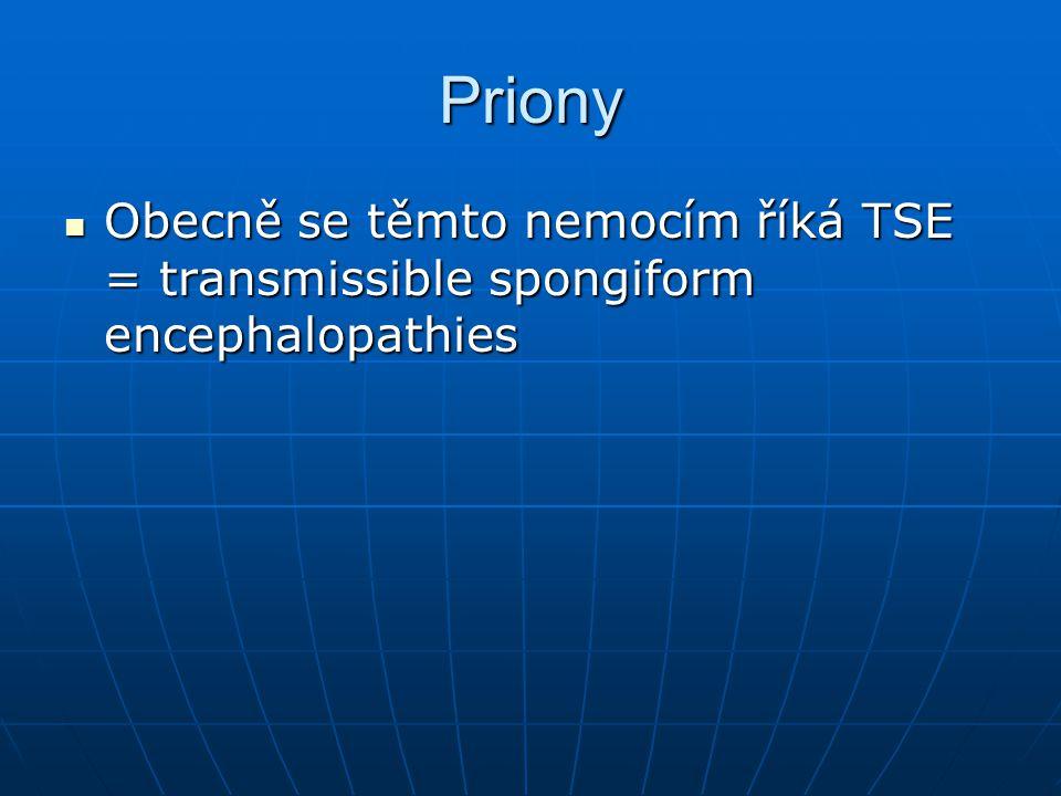 Priony Obecně se těmto nemocím říká TSE = transmissible spongiform encephalopathies