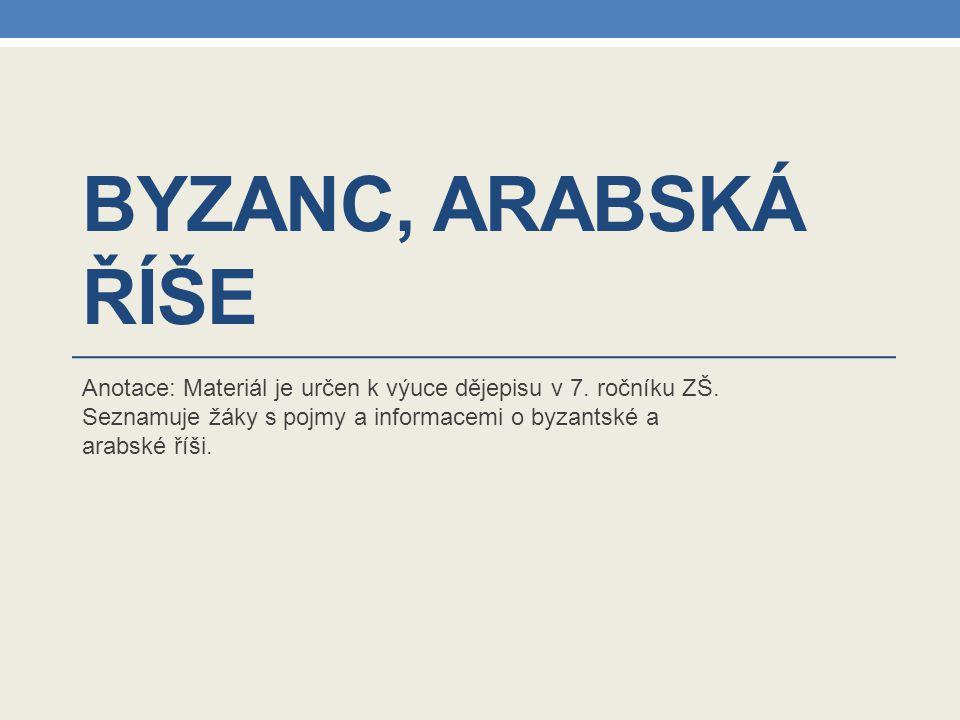 Byzanc, arabská říše Anotace: Materiál je určen k výuce dějepisu v 7.
