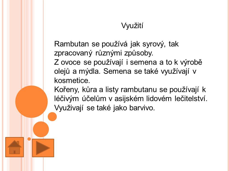 Využití Rambutan se používá jak syrový, tak zpracovaný různými způsoby.