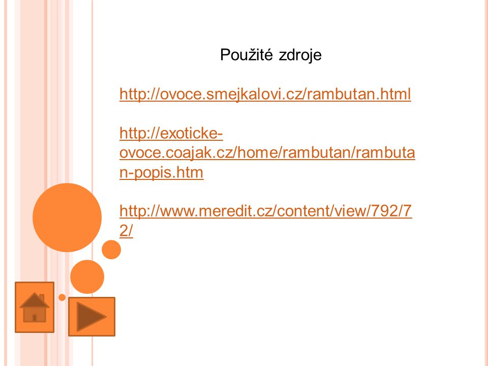 Použité zdroje http://ovoce.smejkalovi.cz/rambutan.html. http://exoticke-ovoce.coajak.cz/home/rambutan/rambutan-popis.htm.