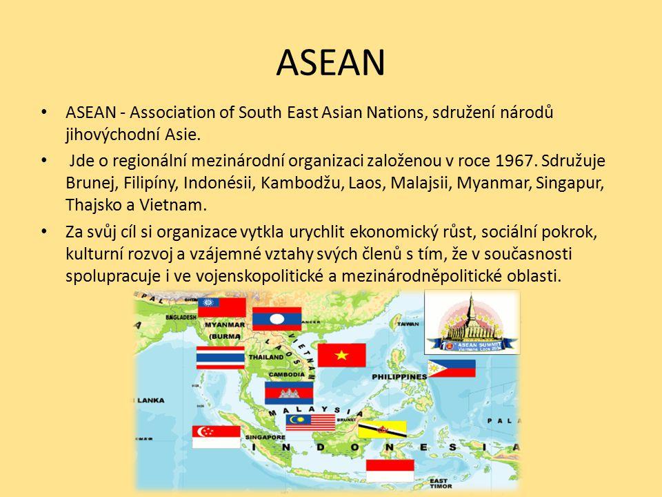ASEAN ASEAN - Association of South East Asian Nations, sdružení národů jihovýchodní Asie.