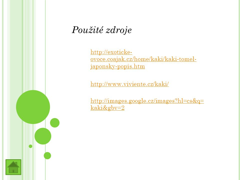 Použité zdroje http://exoticke-ovoce.coajak.cz/home/kaki/kaki-tomel-japonsky-popis.htm. http://www.viviente.cz/kaki/