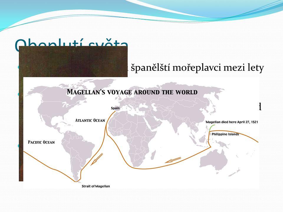 Obeplutí světa tohoto úkolu se zhostili španělští mořeplavci mezi lety 1519 - 1522.