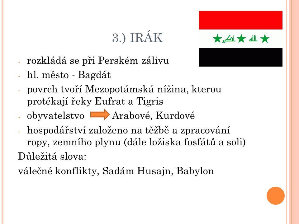 3.) IRÁK rozkládá se při Perském zálivu hl. město - Bagdát