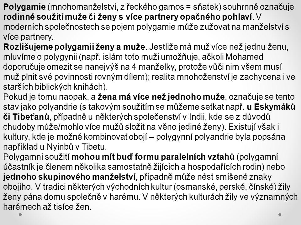 Polygamie (mnohomanželství, z řeckého gamos = sňatek) souhrnně označuje rodinné soužití muže či ženy s více partnery opačného pohlaví. V moderních společnostech se pojem polygamie může zužovat na manželství s více partnery.