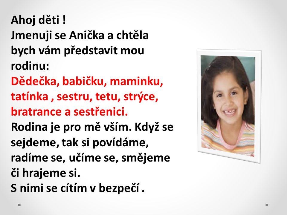Ahoj děti ! Jmenuji se Anička a chtěla bych vám představit mou rodinu: