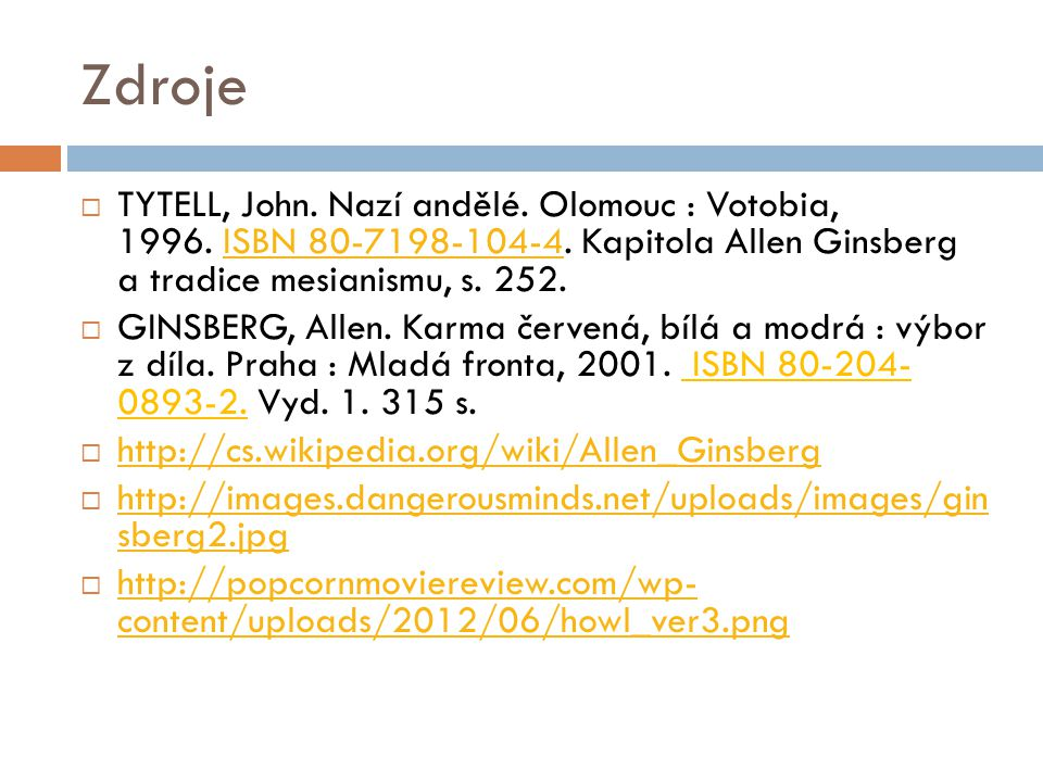 Zdroje TYTELL, John. Nazí andělé. Olomouc : Votobia, 1996. ISBN 80-7198-104-4. Kapitola Allen Ginsberg a tradice mesianismu, s. 252.