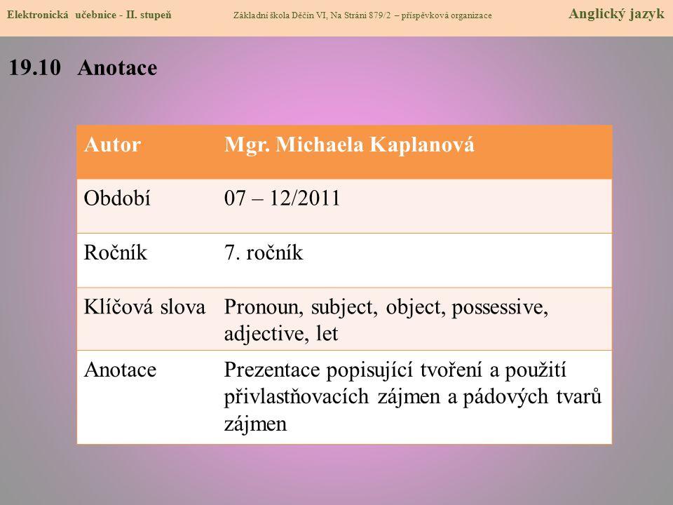 19.10 Anotace Autor Mgr. Michaela Kaplanová Období 07 – 12/2011 Ročník