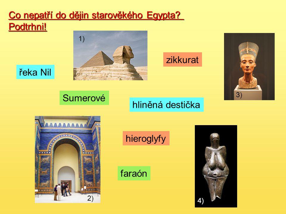 Co nepatří do dějin starověkého Egypta Podtrhni!