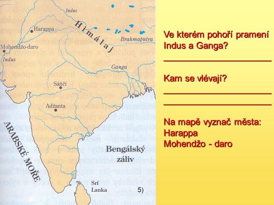 Ve kterém pohoří pramení Indus a Ganga _____________________