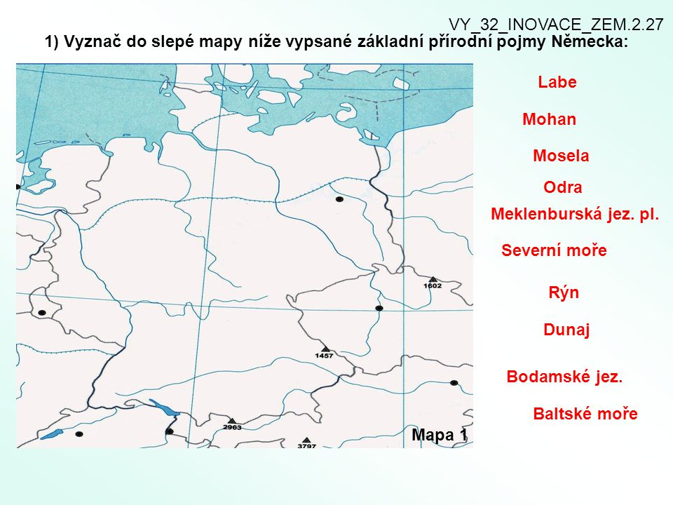 1) Vyznač do slepé mapy níže vypsané základní přírodní pojmy Německa: