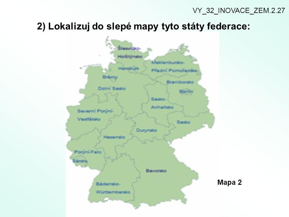 2) Lokalizuj do slepé mapy tyto státy federace: