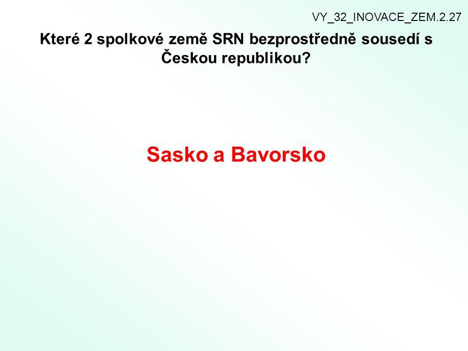 VY_32_INOVACE_ZEM.2.27 Které 2 spolkové země SRN bezprostředně sousedí s Českou republikou.