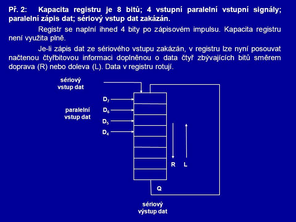 Př. 2: Kapacita registru je 8 bitů; 4 vstupní paralelní vstupní signály; paralelní zápis dat; sériový vstup dat zakázán.