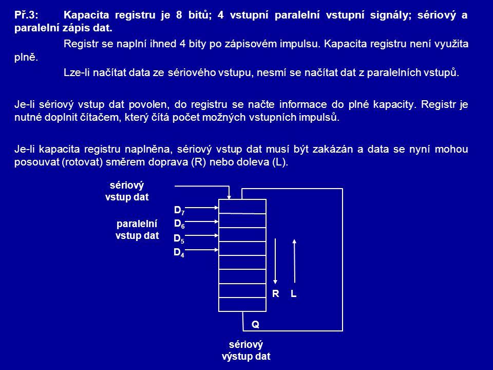 Př.3: Kapacita registru je 8 bitů; 4 vstupní paralelní vstupní signály; sériový a paralelní zápis dat.
