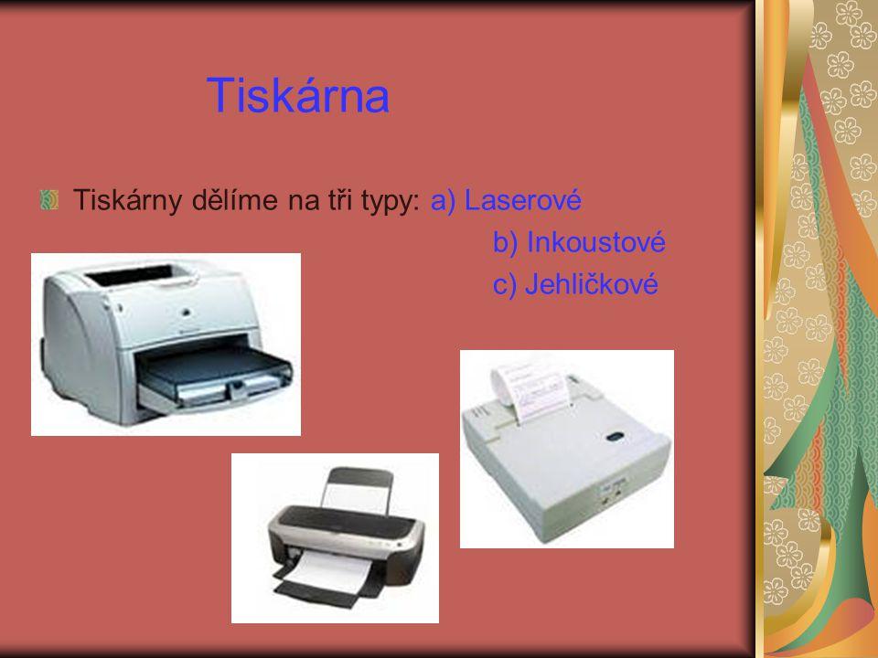 Tiskárna Tiskárny dělíme na tři typy: a) Laserové b) Inkoustové