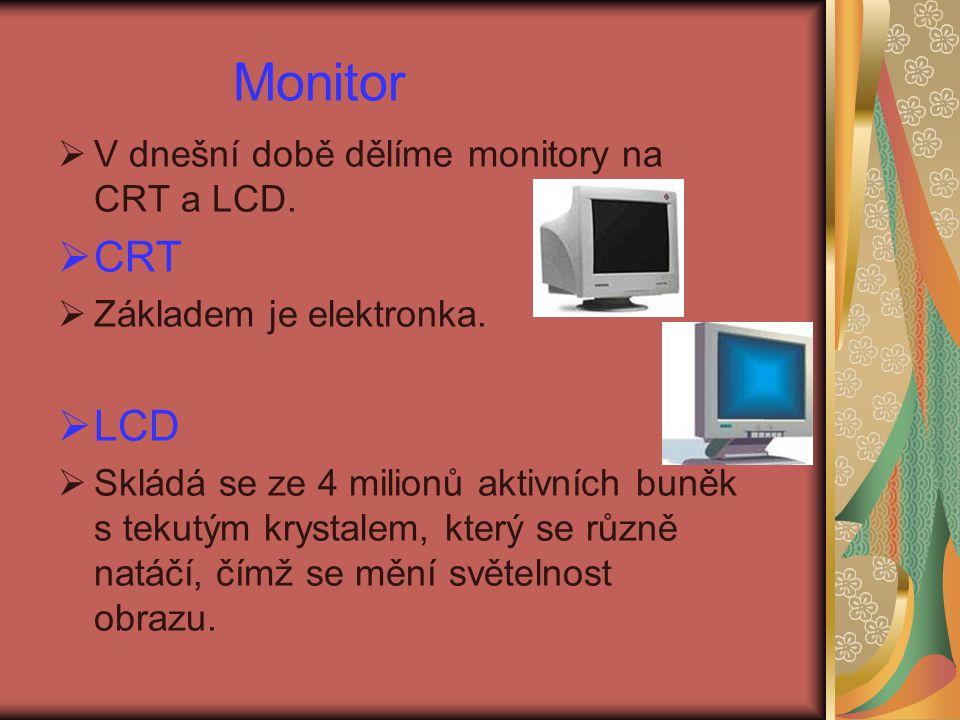 Monitor CRT LCD V dnešní době dělíme monitory na CRT a LCD.
