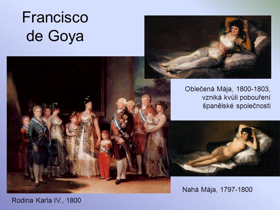 Francisco de Goya Oblečená Mája, 1800-1803, vzniká kvůli pobouření španělské společnosti. Nahá Mája, 1797-1800.