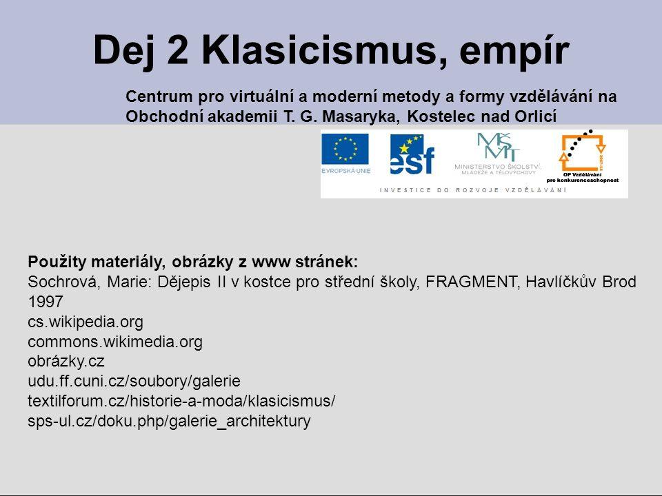 Dej 2 Klasicismus, empír Centrum pro virtuální a moderní metody a formy vzdělávání na. Obchodní akademii T. G. Masaryka, Kostelec nad Orlicí.
