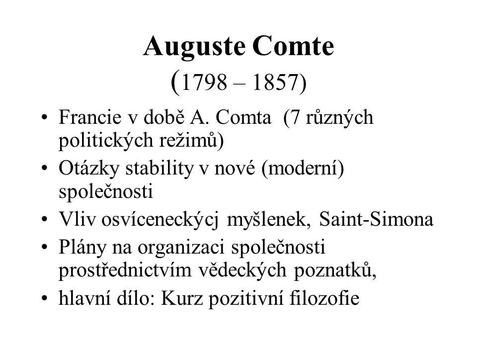 Auguste Comte (1798 – 1857) Francie v době A. Comta (7 různých politických režimů) Otázky stability v nové (moderní) společnosti.