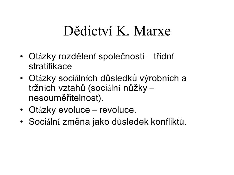 Dědictví K. Marxe Otázky rozdělení společnosti – třídní stratifikace
