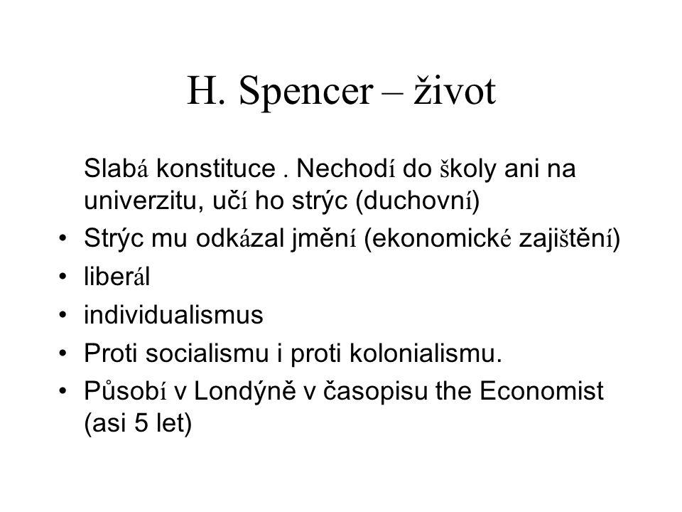 H. Spencer – život Slabá konstituce . Nechodí do školy ani na univerzitu, učí ho strýc (duchovní) Strýc mu odkázal jmění (ekonomické zajištění)